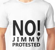 NO! Jimmy protested (black letters) Unisex T-Shirt