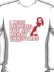 Jesus - I Miss Hearing You Say Merry Christmas T-Shirt