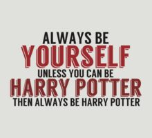 Be Yourself, unless you can be HARRY POTTER! by TheMoultonator