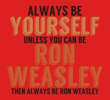 Be Yourself, unless you can be RON WEALSEY by TheMoultonator