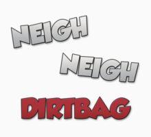 """""""Neigh Neigh, Dirtbag!"""" Design - Kv321 by Kv321"""