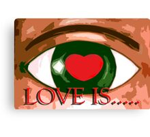 LOVE IS 6 Canvas Print