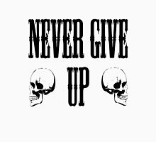 Never Give Up !!! Unisex T-Shirt