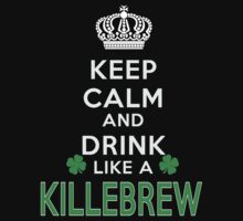 Keep calm and drink like a KILLEBREW by kin-and-ken