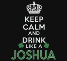Keep calm and drink like a JOSHUA by kin-and-ken