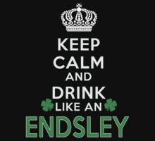 Keep calm and drink like an ENDSLEY by kin-and-ken