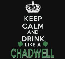 Keep calm and drink like a CHADWELL by kin-and-ken