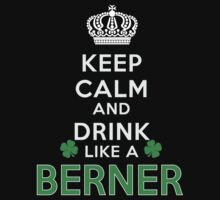 Keep calm and drink like a BERNER by kin-and-ken