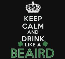 Keep calm and drink like a BEAIRD by kin-and-ken