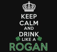 Keep calm and drink like a ROGAN by kin-and-ken