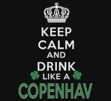 Keep calm and drink like a COPENHAVER by kin-and-ken