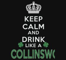Keep calm and drink like a COLLINSWORTH by kin-and-ken