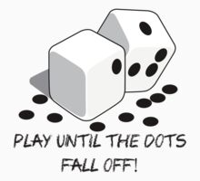 Play until the dots fall off Kids Tee
