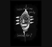 hello, is it me you're looking for? Unisex T-Shirt