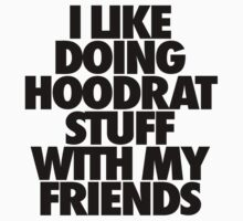 I Like Doing Hoodrat Stuff With My Friends by roderick882