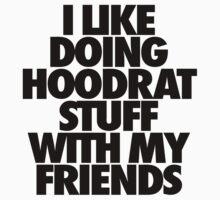 I Like Doing Hoodrat Stuff With My Friends by roderick882