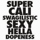 SUPER CALI SWAGILISTIC SEXY HELLA by roderick882