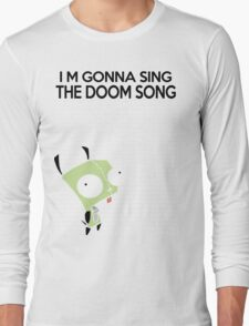 I'm gonna Sing the Doom Song  Long Sleeve T-Shirt