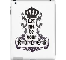 Let me be your ruler - Lorde Royals Lyrics iPad Case/Skin