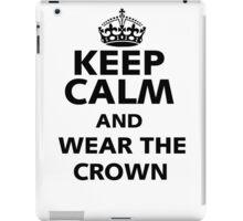 Keep Calm and wear the crown. iPad Case/Skin