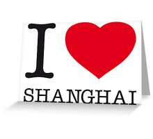 I ♥ SHANGHAI Greeting Card
