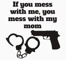 If You Mess With Me You Mess With My Mom Kids Tee