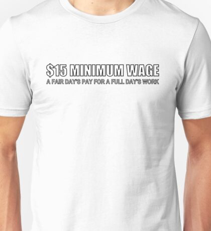 $15 Minimum Wage (A Fair Day's Pay, white) Unisex T-Shirt