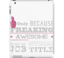 Security Guard Only Because Freaking Awesome Is Not An Official Job Title - Tshirts & Accessories iPad Case/Skin