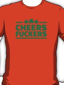 Cheers fuckers irish shamrock T-Shirt
