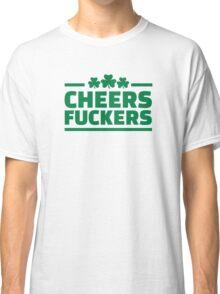 Cheers fuckers irish shamrock Classic T-Shirt