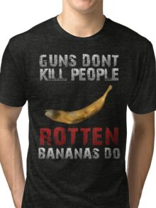 DayZ Guns Don't kill people Rotten bananas do DayZ Gift Tri-blend T-Shirt