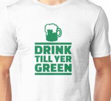 Drink till yer green beer Unisex T-Shirt