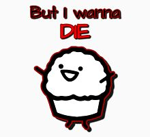 Muffin wants to die Unisex T-Shirt