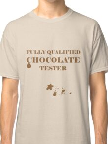 Fully Qualified Chocolate Tester Classic T-Shirt