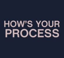 How's your process? by wllgraham