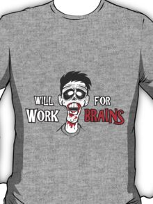 """Zombie """"will work for brains"""" T-Shirt"""