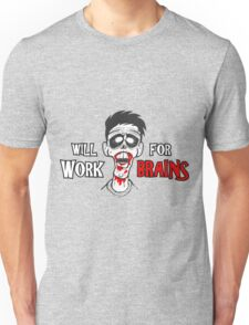 """Zombie """"will work for brains"""" Unisex T-Shirt"""