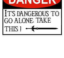 DANGER: It's dangerous to go alone! by wolffman