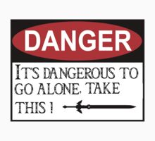 DANGER: It's dangerous to go alone! T-Shirt