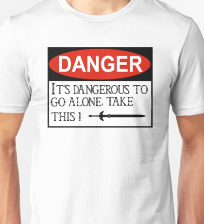 DANGER: It's dangerous to go alone! Unisex T-Shirt