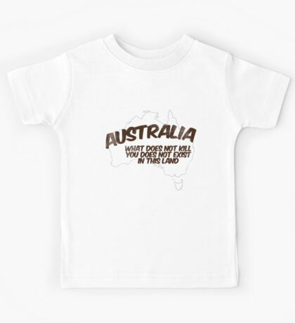 Australia: What does not kill you does not exist in this land Kids Tee