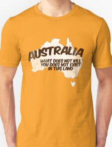 Australia: What does not kill you does not exist in this land T-Shirt