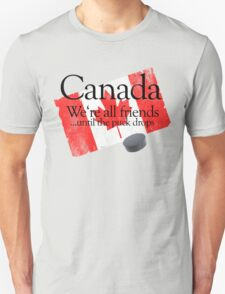 Canada: We're all friends until the puck drops T-Shirt