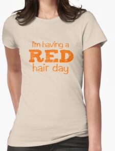 I'm having a RED hair day Womens Fitted T-Shirt