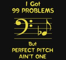 I Got 99 Problems But Perfect Pitch Ain't One T-Shirt