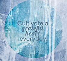 Cultivate a grateful heart by theseakiwi