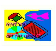HOPE YOU GET THE MESSAGE Art Print