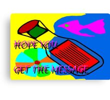 HOPE YOU GET THE MESSAGE Canvas Print