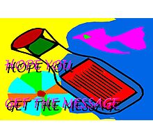 HOPE YOU GET THE MESSAGE Photographic Print