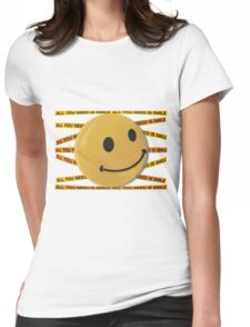 ALL YOU NEED IS SMILE. Womens Fitted T-Shirt